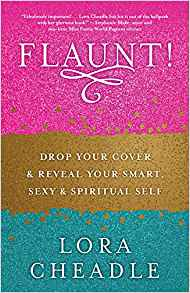 FLAUNT!: Drop Your Cover and Reveal Your Smart, Sexy & Spiritual Self, author Lora Cheadle
