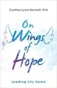 On Wings of Hope: Leading Lily Home, author Cynthia Lynch Bischoff Ph.D.