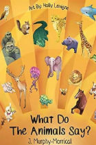 WHAT DO THE ANIMALS SAY? author, Jennifer Murphy-Morrical