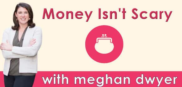 Money Isn't Scary with Meghan Dwyer