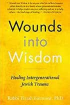 Wounds into Wisdom: Healing Intergenerational Jewish Trauma, author Tirzah Firestone